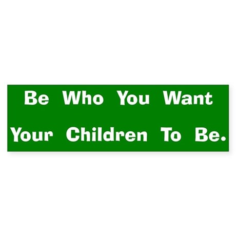 Be Who You Want Bumper Sticker