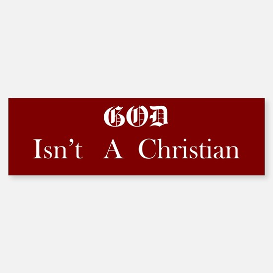 God Isn't Bumper Bumper Bumper Sticker