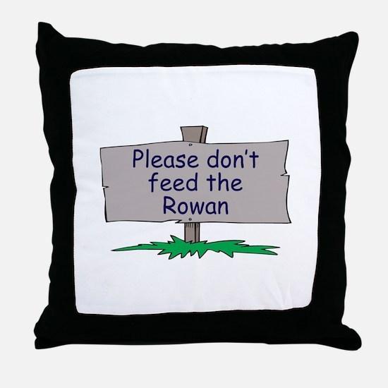 Please don't feed the Rowan Throw Pillow