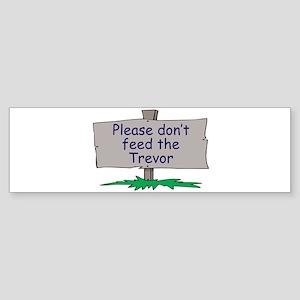 Please don't feed the Trevor Bumper Sticker