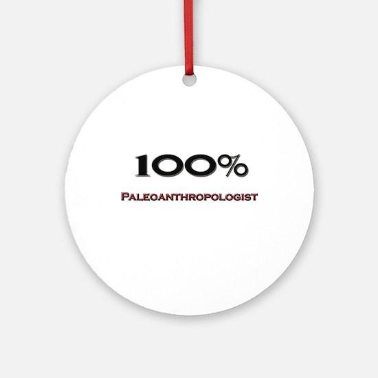 100 Percent Paleoanthropologist Ornament (Round)