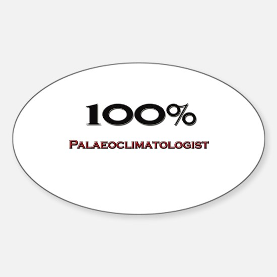 100 Percent Palaeoclimatologist Oval Decal