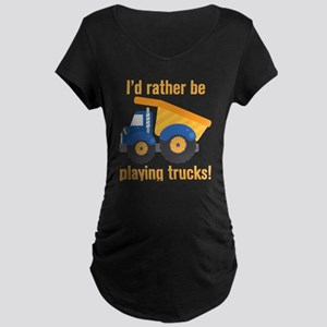 I'd Rather Be Playing Trucks Maternity T-Shirt