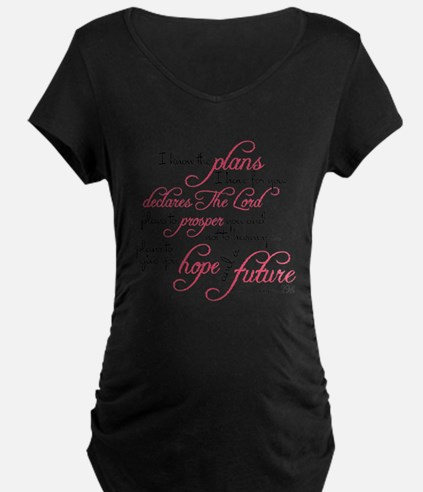 Jeremiah 29:11 - For I know the Maternity T-Shirt