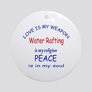 Water Rafting is my Religion Round Ornament