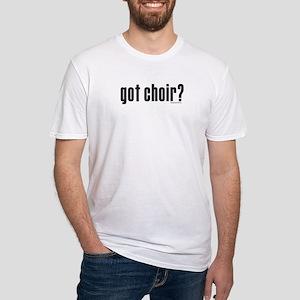 got choir? Fitted T-Shirt