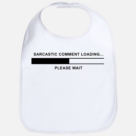 Sarcastic Comment Loading Bib