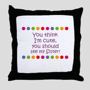 You think I'm cute, you shoul Throw Pillow
