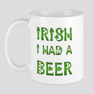 IRISH I HAD A BEER Mug