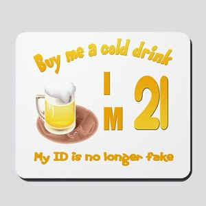 Buy me a cold drink I'm 21 Mousepad