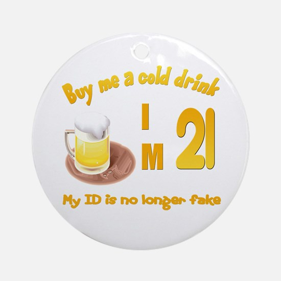 Buy me a cold drink I'm 21 Ornament (Round)