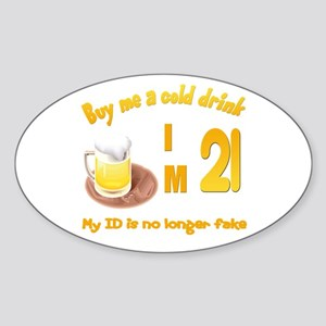 Buy me a cold drink I'm 21 Oval Sticker