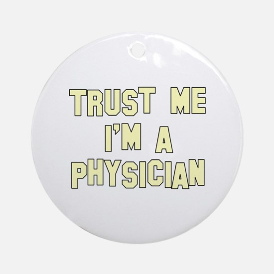 Trust Me I'm a Physician Ornament (Round)