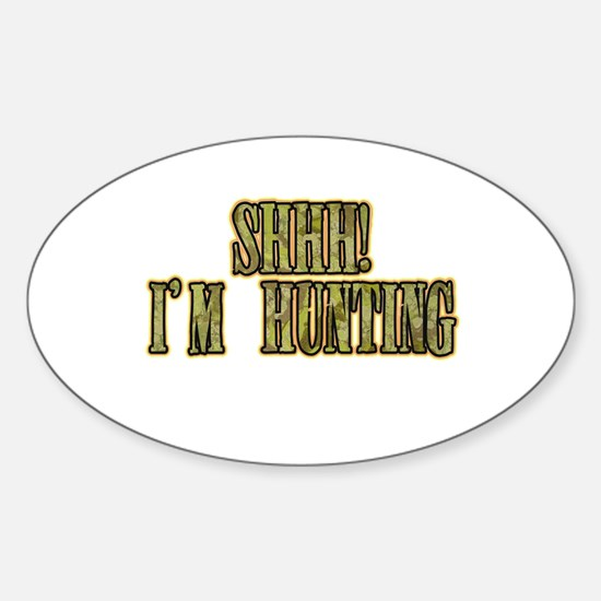 shhh i'm hunting Oval Decal