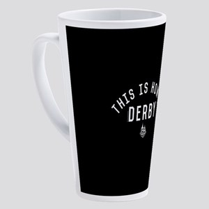 This is How I Derby 17 oz Latte Mug
