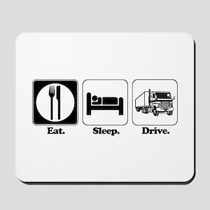 Eat. Sleep. Drive. (Truck Driver) Mousepad