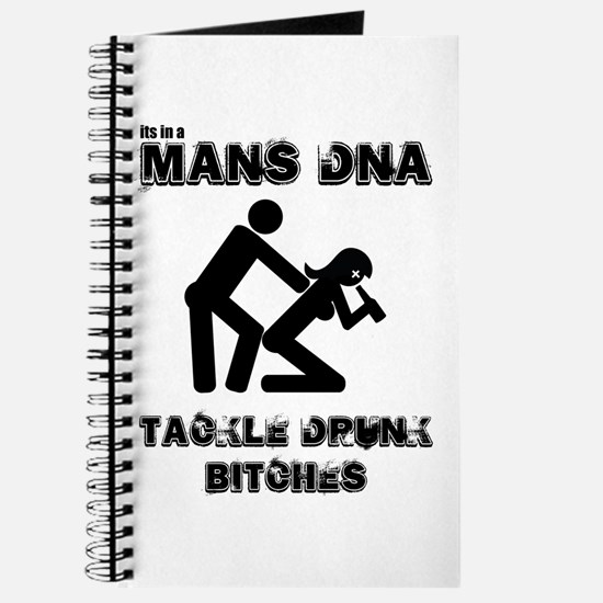 it's in a mans DNA, you must Journal