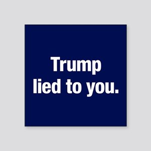 """Trump Lied To You Square Sticker 3"""" X 3"""""""