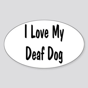 I Love My Deaf Dog Oval Sticker