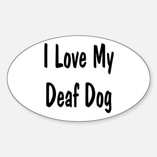I Love My Deaf Dog Oval Decal