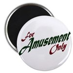 For Amusement Only Magnet