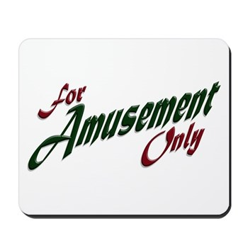 For Amusement Only Mousepad