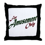For Amusement Only Throw Pillow