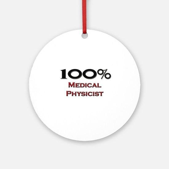 100 Percent Medical Physicist Ornament (Round)