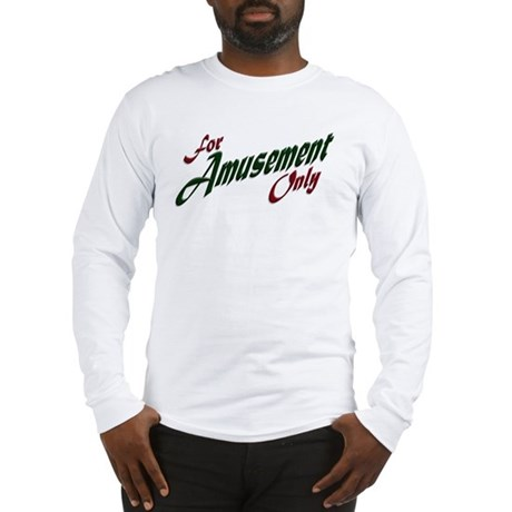 For Amusement Only Long Sleeve T-Shirt