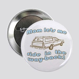 """Mom Lets Me Ride In The Way-Back 2.25"""" Button"""