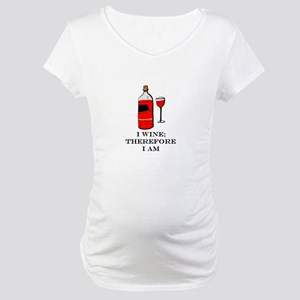 I wine therefore I am Maternity T-Shirt