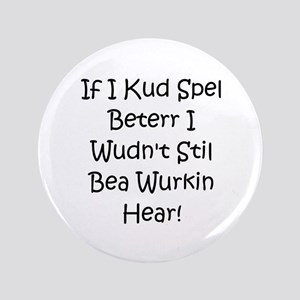 "If I Could Spell Better 3.5"" Button"