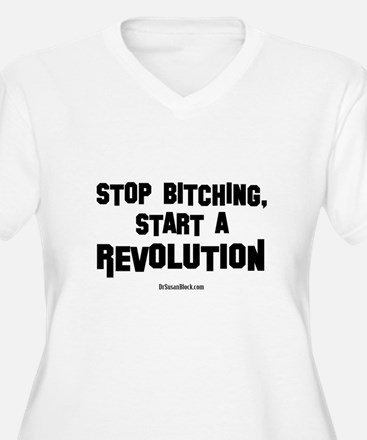 Stop Bitching, Start A Revolution V1 Plus Size T-S