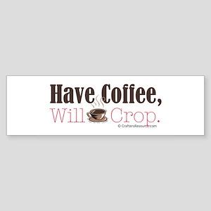 Have Coffee, Will Crop Bumper Sticker