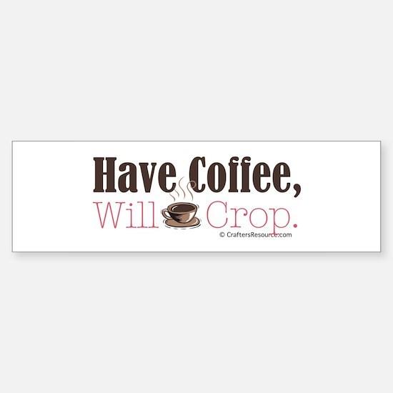 Have Coffee, Will Crop Bumper Car Car Sticker