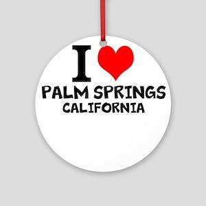 I Love Palm Springs, California Round Ornament