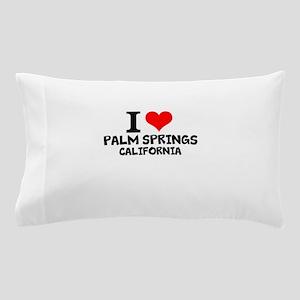 I Love Palm Springs, California Pillow Case