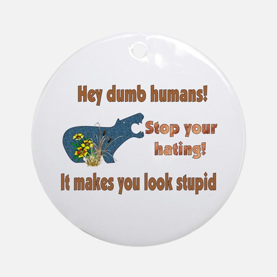 Stop Your Hating Ornament (Round)