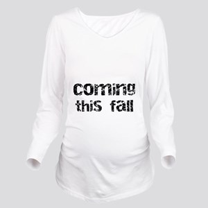 Baby Coming This Fal Long Sleeve Maternity T-Shirt