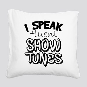 I Speak Fluent Show Tunes Square Canvas Pillow