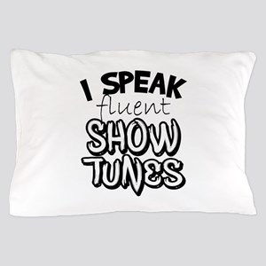 I Speak Fluent Show Tunes Pillow Case