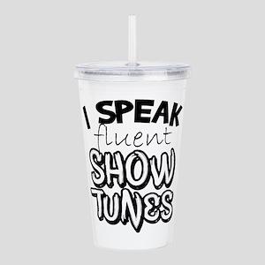 I Speak Fluent Show Tunes Acrylic Double-wall Tumb
