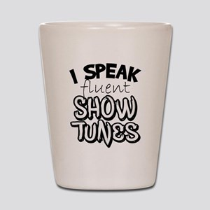 I Speak Fluent Show Tunes Shot Glass