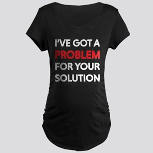 I've got a problem for your solution Maternity T-S