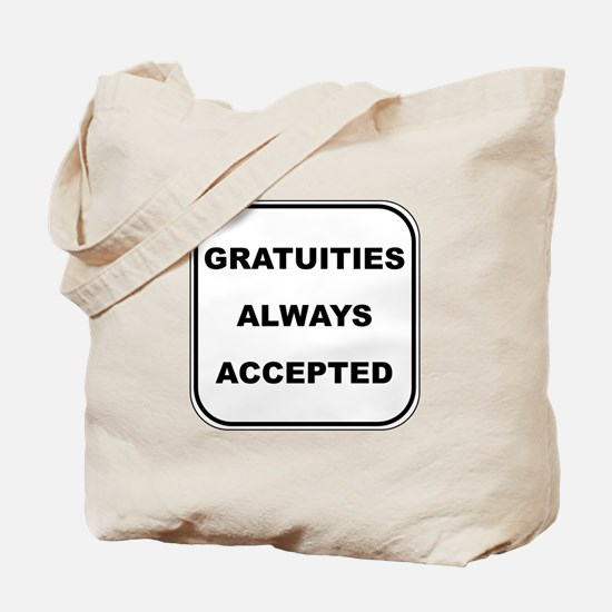 Gratuities Always Accepted Tote Bag