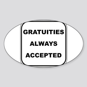 Gratuities Always Accepted Oval Sticker