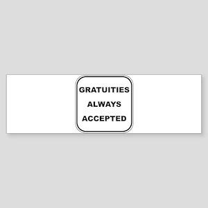Gratuities Always Accepted Bumper Sticker