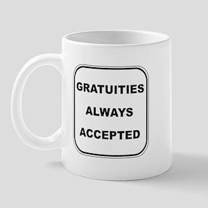 Gratuities Always Accepted Mug