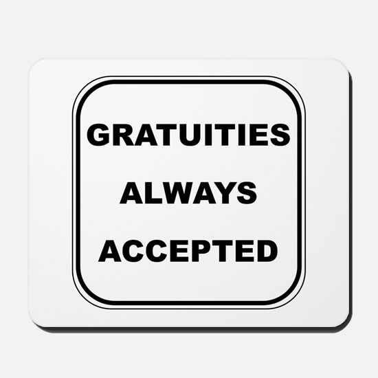Gratuities Always Accepted Mousepad