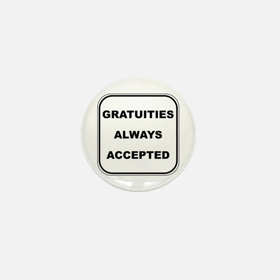 Gratuities Always Accepted Mini Button